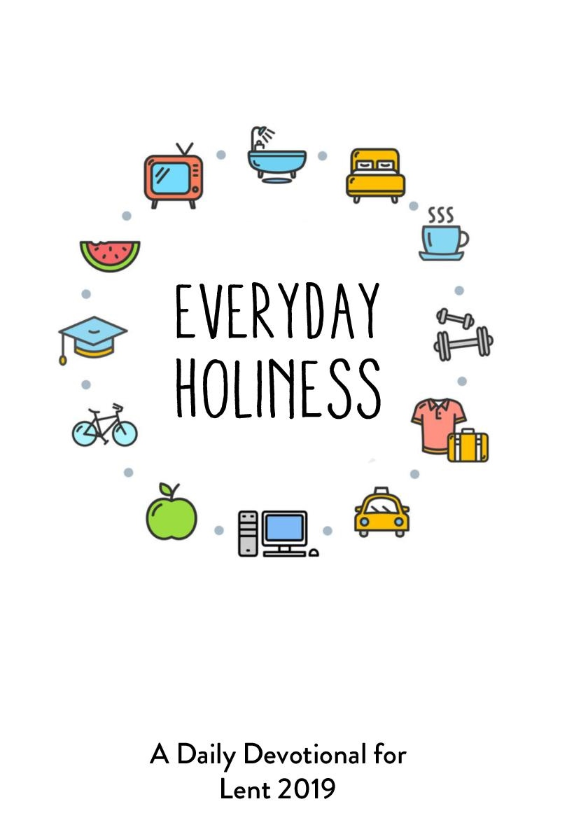 Everyday Holiness: A Daily Devotional For Lent 2019